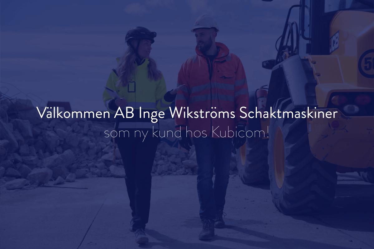 AB Inge Wikströms Schaktmaskiner ingår avtal med Kubicom